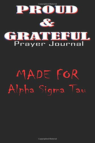 Alpha Sigma Tau    Women Female PROUD & GRATEFUL Prayer Journal: Lined Notebook / Journal Gift, 120 Pages, 6x9, Soft Cover, Matte Finish