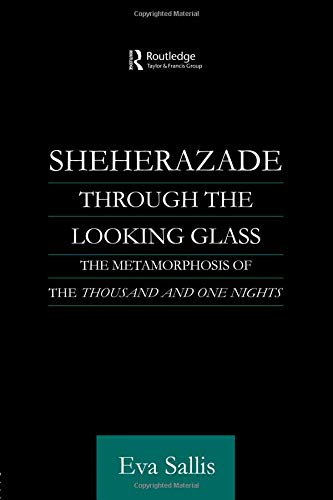Sheherazade Through the Looking Glass (Routledge Studies in Arabic and Middle-eastern Literatures)