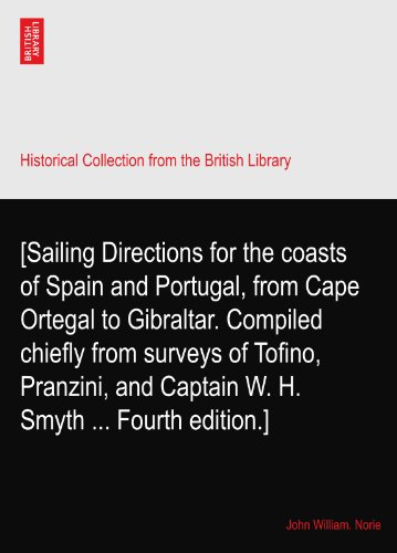 [Sailing Directions for the coasts of Spain and Portugal, from Cape Ortegal to Gibraltar. Compiled chiefly from surveys of Tofino, Pranzini, and Captain W. H. Smyth ... Fourth edition.]