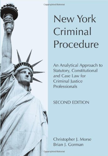 New York Criminal Procedure: An Analytical Approach to Statutory, Constitutional and Case Law for Criminal Justice Profe