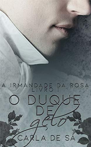 Série A Irmandade da Rosa: Livro 1 - O Duque de Gelo