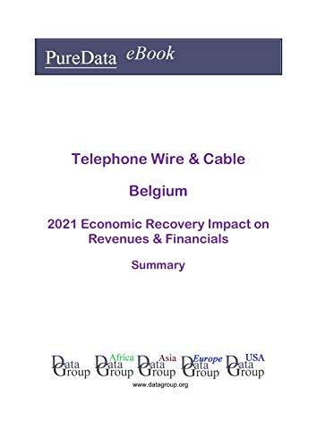 Telephone Wire & Cable Belgium Summary: 2021 Economic Recovery Impact on Revenues...