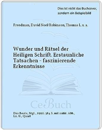 Wunder und Rätsel der Heiligen Schrift. Erstaunliche Tatsachen - faszinierende Erkenntnisse.