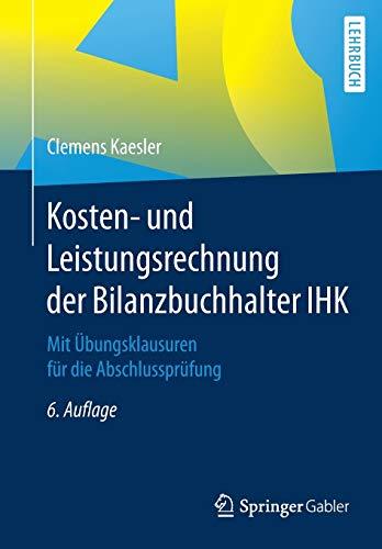 Kosten- und Leistungsrechnung der Bilanzbuchhalter IHK: Mit Übungsklausuren für die Abschlussprüfung