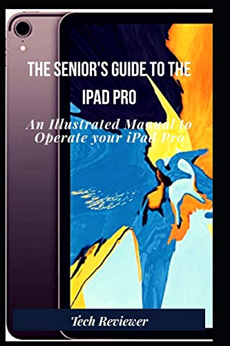 The Senior's Guide to The iPad Pro: An Illustrated Manual to Operate Your iPad Pro