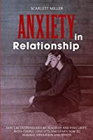 Anxiety in Relationship: Don't be overwhelmed by Jealousy and Insecurity. Avoid Couple Conflicts and learn how to manage Separation and Stress (Effective Couples Therapy)