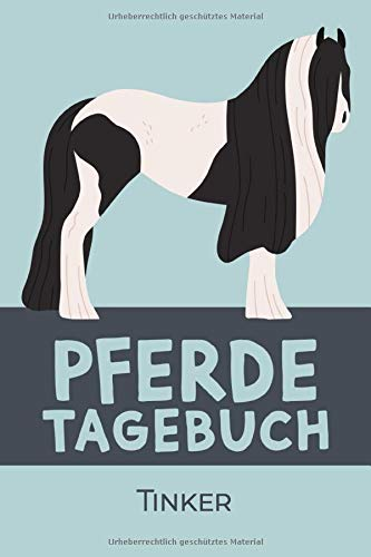 Pferdetagebuch Tinker: Das Buch für dein Pferd, zum Eintragen und ausfüllen. Eintragebuch für Pferdebesitzer Geschenkidee