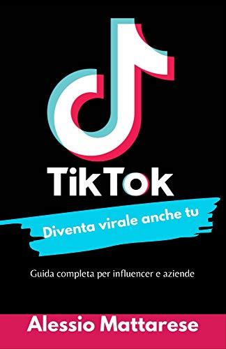 TikTok diventa virale anche tu: Guida completa per influencer e aziende