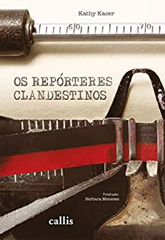 Os repórteres clandestinos por [Kathy Kacer, Bárbara Menezes]
