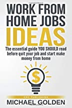 Work from home jobs ideas: The essential guide YOU SHOULD read before quit your job and start make money from home