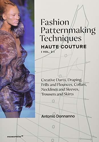 Fashion Patternmaking Techniques - Haute Couture [vol. 2]: Creative Darts,...