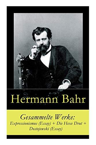 Gesammelte Werke: Expressionismus (Essay) + Die Hexe Drut + Dostojewski (Essay)