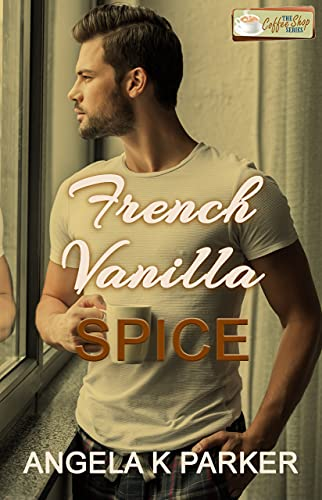 French Vanilla Spice: A Coffee Shop Series novella by [Angela K Parker]