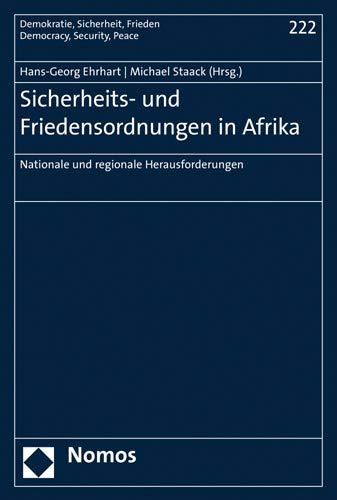 Sicherheits- und Friedensordnungen in Afrika: Nationale und regionale Herausforderungen (Demokratie, Sicherheit, Frieden, Band 222)