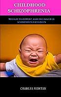 CHILDHOOD SCHIZOPHRENIA: MEDICAL TREATMENT, CARE AND LOVE FOR SCHIZOPHRENIA CHILDREN