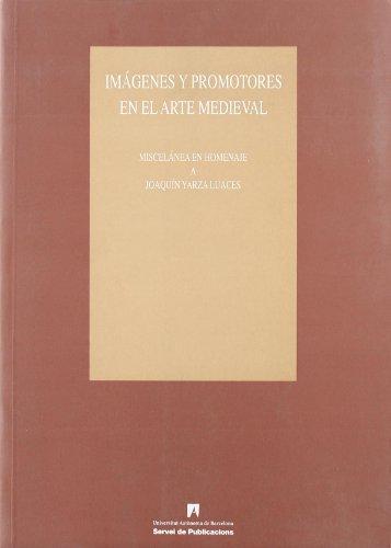 Im‡genes y promotores en el arte medieval: Miscel‡nea en homenaje a Joaqu'n Yarza Luaces