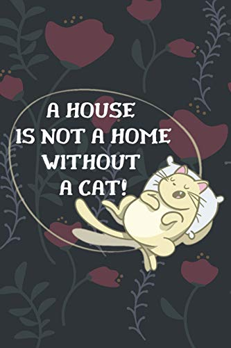 A house is not a home without a cat!-Blank Lined Notebook-Funny Quote Journal-6'x9'/120 pages Book 2: Cat Owner Journal for Birthdays Secret Santa ... for coworker friends family employees boss