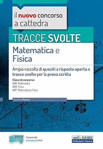 TRACCE SVOLTE Matematica e Fisica: Ampia raccolta di quesiti a risposta aperta e tracce svolte per la prova scritta