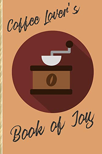 Coffee Lover's Book of Joy: Weekly Journal and Notebook for Coffee Lovers!