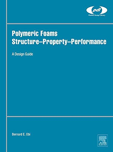 Polymeric Foams Structure-Property-Performance: A Design Guide (Plastics Design Library) (English Edition)