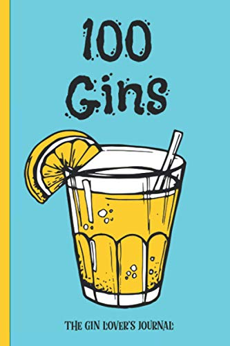 100 Gins, The Gin Lover's Journal: Record tasting notes from 100 different gins. Record gin profile, serving note and more. This is the ideal gift for ... cocktails or mixing drinks. Gin connoisseur