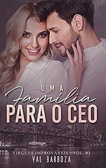 Uma família para o CEO (Virgens Improváveis Livro 1) por [Val Barboza]