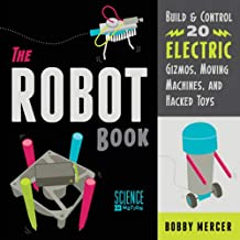 The Robot Book: Build & Control 20 Electric Gizmos, Moving Machines, and Hacked Toys (Science in Motion)
