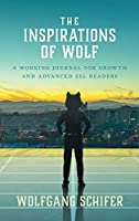 The Inspirations Of Wolf: A Working Journal for Growth and Advanced ESL Readers