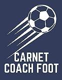Carnet Coach De Foot: Carnet de préparation de match de foot, Cahier d'entraînement (compositions, tactiques, score...), Carnet tactique à remplir ... de Football, 120 page ( 21,59 * 27,94 cm)
