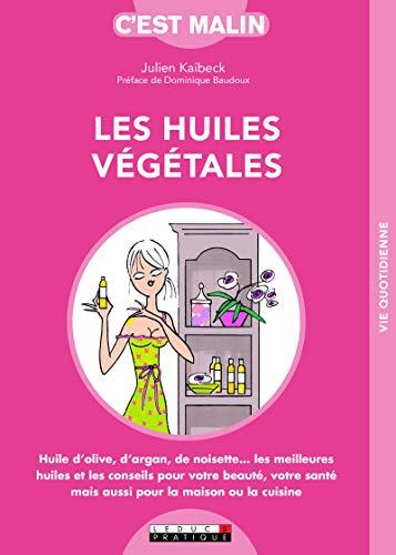Les huiles végétales, c\'est malin (French Edition)