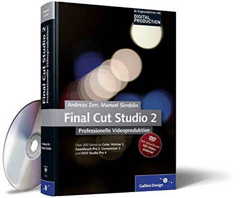 Final Cut Studio 2 - Videoschnitt mit Final Cut Pro 6: Im Workflow mit Color, Motion 3, Soundtrack Pro 2, Compressor 3 und DVD Studio Pro 4