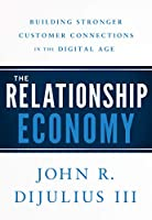 The Relationship Economy: Building Stronger Customer Connections in the Digital Age