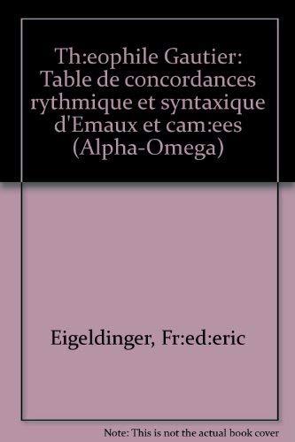 Th:eophile Gautier: Table de concordances rythmique et syntaxique d'Emaux et cam:ees (Alpha-Omega)