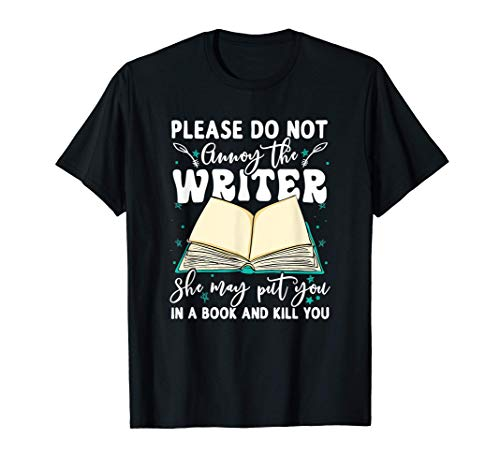 Please Do Not Annoy The Writer Funny Novelist Writing Hobby T-Shirt