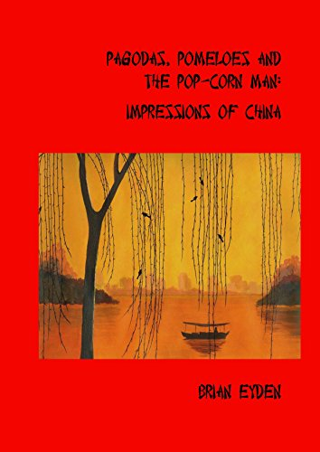 Pagodas, pomeloes and the popcorn-man: impressions of China (English Edition)