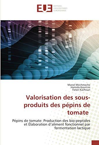 Valorisation des sous-produits des pépins de tomate: Pépins de tomate: Production des bio-peptides et Élaboration d'aliment fonctionnel par fermentation lactique