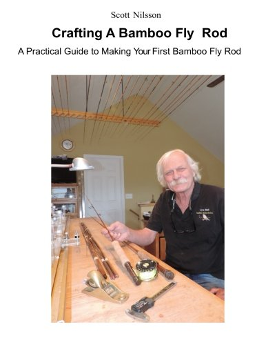 Crafting A Bamboo Fly Rod: A Practical Guide to Making Your First Bamboo Fly Rod