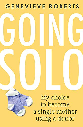 Going Solo: My choice to become a single mother using a donor