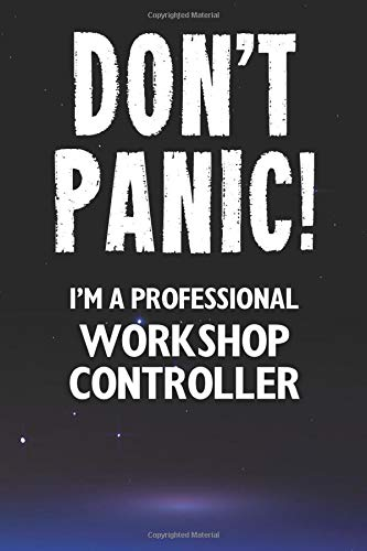 Don't Panic! I'm A Professional Workshop Controller: Customized 100 Page Lined Notebook Journal Gift For A Workshop Controller : Much Better Than A Throw Away Greeting Or Birthday Card.