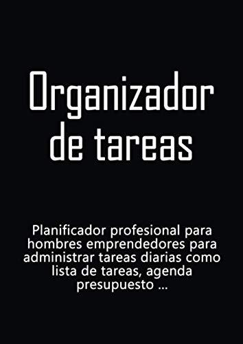 Organizador de tareas: Planificador profesional para hombres emprendedores para administrar tareas diarias como lista de tareas, agenda, presupuesto