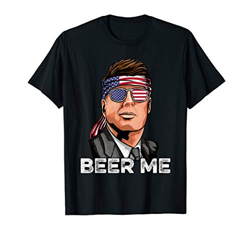 Kennedy JKF Shirt Gift American USA Beer Me 4th of July T-Shirt