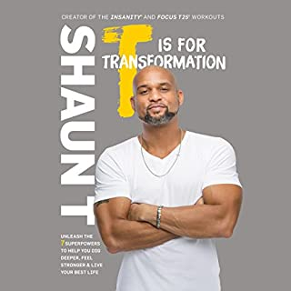 T Is for Transformation     Unleash the 7 Superpowers to Help You Dig Deeper, Feel Stronger & Live Your Best Life              By:                                                                                                                                 Shaun T                               Narrated by:                                                                                                                                 Shaun T                      Length: 7 hrs and 51 mins     1,412 ratings     Overall 4.7