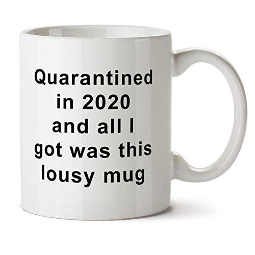 Funny Quarantine Gift Mug - Quarantined in 2020 and All I Got was this Lousy Mug