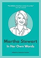 Martha Stewart: In Her Own Words (In Their Own Words)