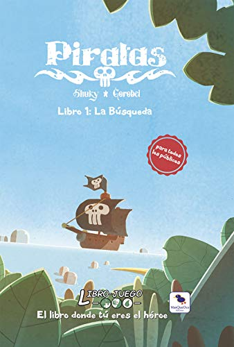 Piratas 1 La Busqueda: El libro donde tú eres el héroe: 12 (Libro-Juego)