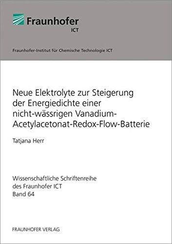 Neue Elektrolyte zur Steigerung der Energiedichte einer nicht-wässrigen Vanadium-Acetylacetonat-Redox-Flow-Batterie. (Wissenschaftliche Schriftenreihe des Fraunhofer ICT)