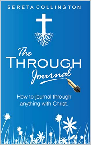 The Through Journal: How to Journal Through Anything with Christ (English Edition)