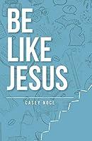Be Like Jesus