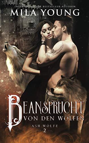 Beansprucht Von Den Wölfen: Eine Alpha Werwolf-Romanze