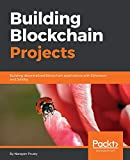 Building Blockchain Projects: Building decentralized Blockchain applications with Ethereum and...